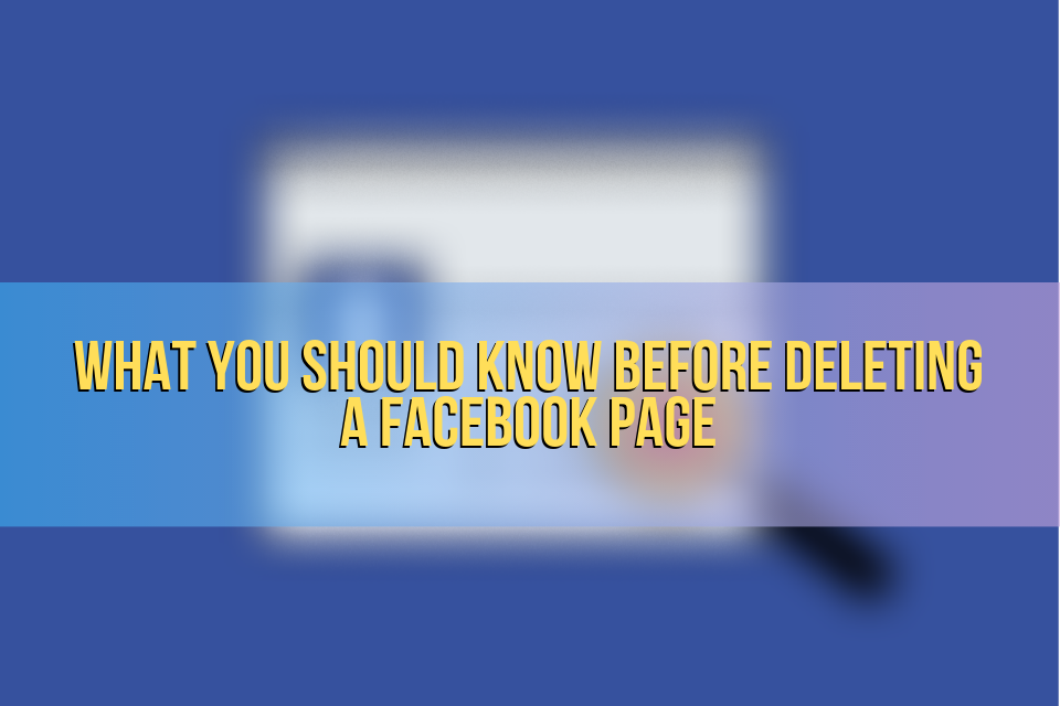 What You Should Know Before Deleting a Facebook Page