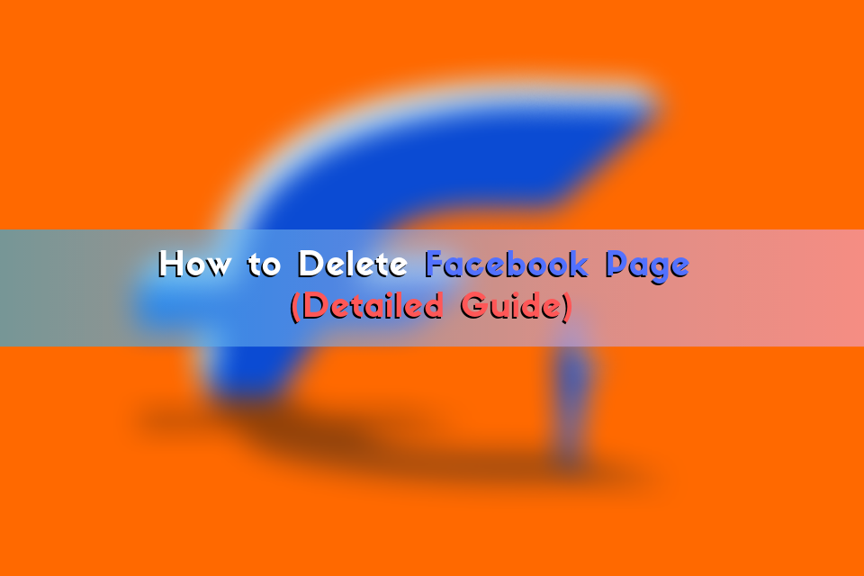 How to Delete Facebook Page (Detailed Guide)
