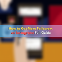 How to Get More Followers on Instagram: Full Guide