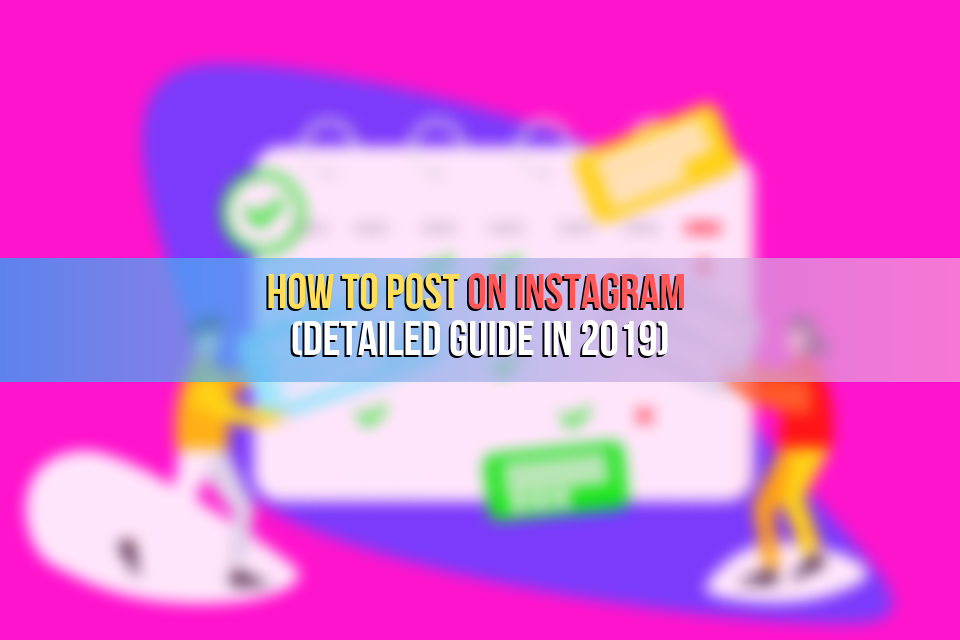 How to Post on Instagram (Detailed Guide in 2019)