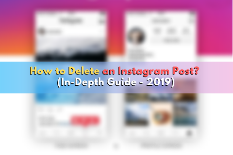 How to Delete an Instagram Post? (In-Depth Guide – 2019)