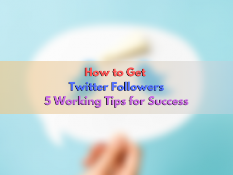 How to Get Twitter Followers: 5 Working Tips for Success