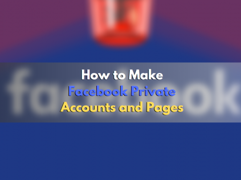 How to Make Facebook Private: Accounts and Pages