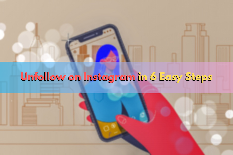 Unfollow on Instagram in 6 Easy Steps
