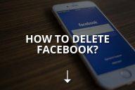 How to Delete Facebook? (Both Ways)