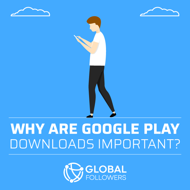 Why Are Google Play Downloads Important